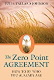 The Zero Point Agreement: How to Be Who You Already Are