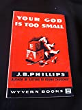 Your God is Too Small (Wyvern Books)