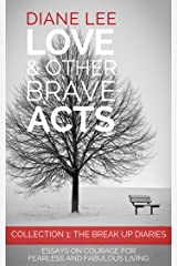 Collection 1 - The Break Up Diaries: Essays on courage for fearless and fabulous living: (Love & Other Brave Acts series) Kindle Edition
