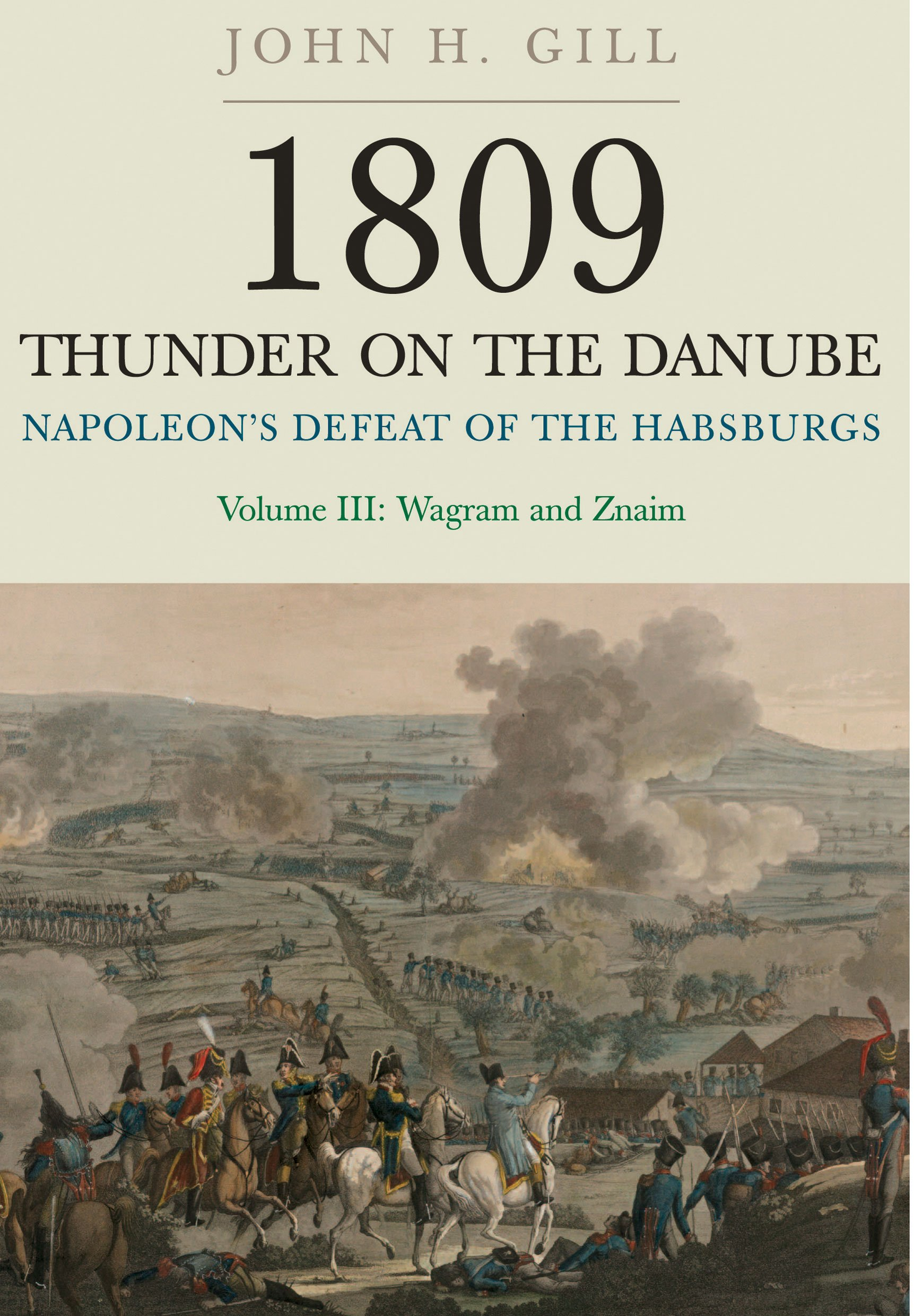 Thunder on the Danube: Napoleon's Defeat of the Habsburgs, Vol. III: Wagram and Znaim