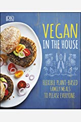 Vegan in the House: Flexible Plant-Based Meals to Please Everyone Kindle Edition