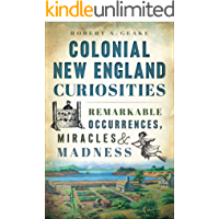 Colonial New England Curiosities: Remarkable Occurrences, Miracles & Madness book cover