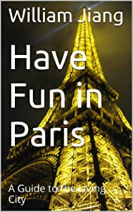 Have Fun in Paris: A Guide to the Living City (Have Fun World Collection)