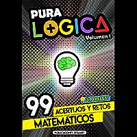 Pura Lógica (Volumen 1) : 99 Acertijos y Retos Matemáticos en 3 Niveles | Diviértete con Juegos de Ingenio y Enigmas de…