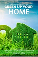 GREEN UP YOUR HOME: Create a Safe & Healthy Home Environment with Non-Toxic, Natural, and Fragrant Homemade Recipes on a Budget (GREEN UP YOUR LIFE Book 3) Kindle Edition