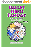 Ballet Hero Fantasy Adventure of Dan featuring Steven McRae Act2: Swan Lake World (English Edition)