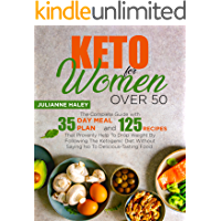 Keto for Women Over 50: The Complete Guide with 35-Day Meal Plan and 125 Recipes That Provenly Help To Drop Weight By…