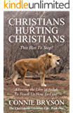 CHRISTIANS HURTING CHRISTIANS - This Has To Stop!: Allowing the Lion Of Judah To Teach Us How To Love (The Charismatic Christian Life Book 1)