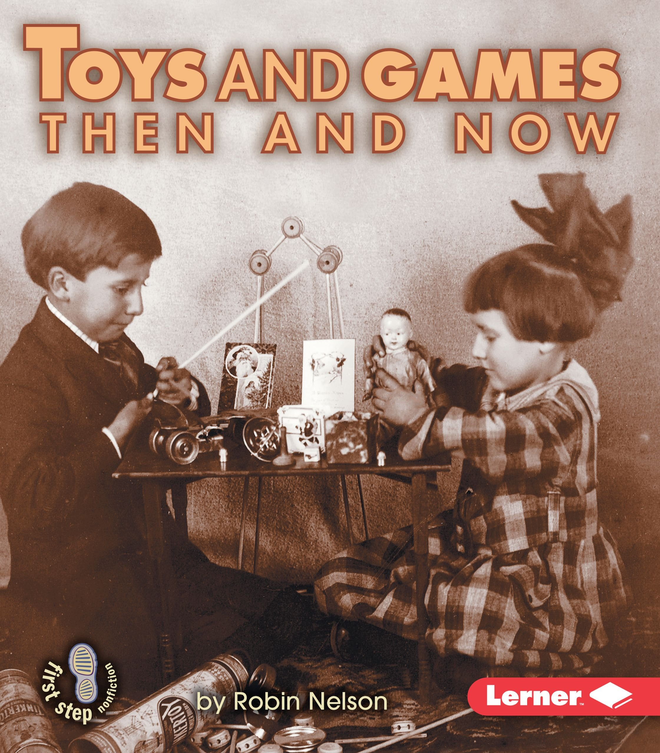 Read Online Toys and Games Then and Now (First Step Nonfiction) ebook