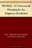 TD 0422 - O Processo de Privatização das Empresas Brasileiras