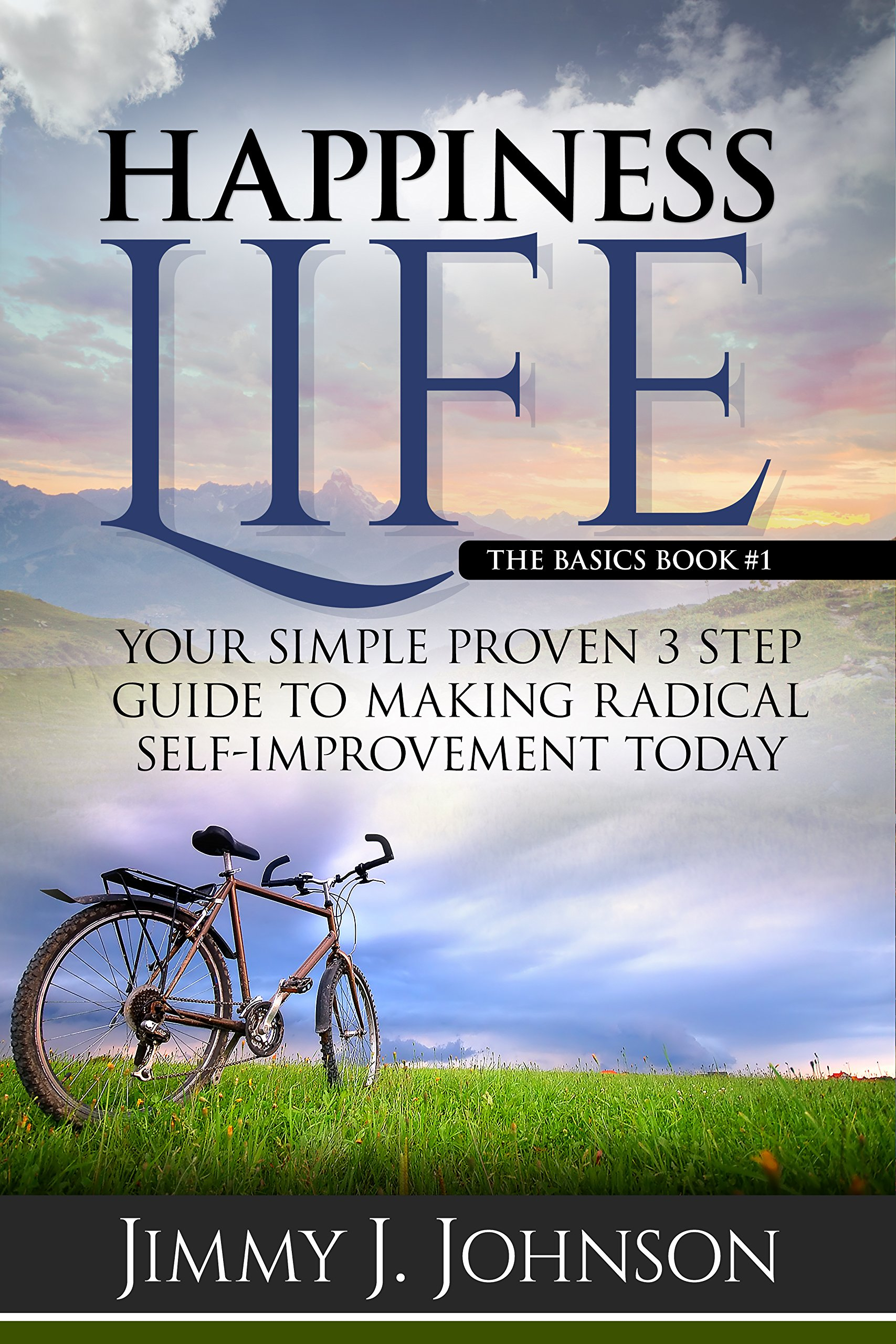 Happiness LifeThe basics: Your Simple Proven 3 Step Guide to Making Radical Self-Improvement Today book (Happiness Personal Transformation and Spiritual Growth Series 1) (English Edition)