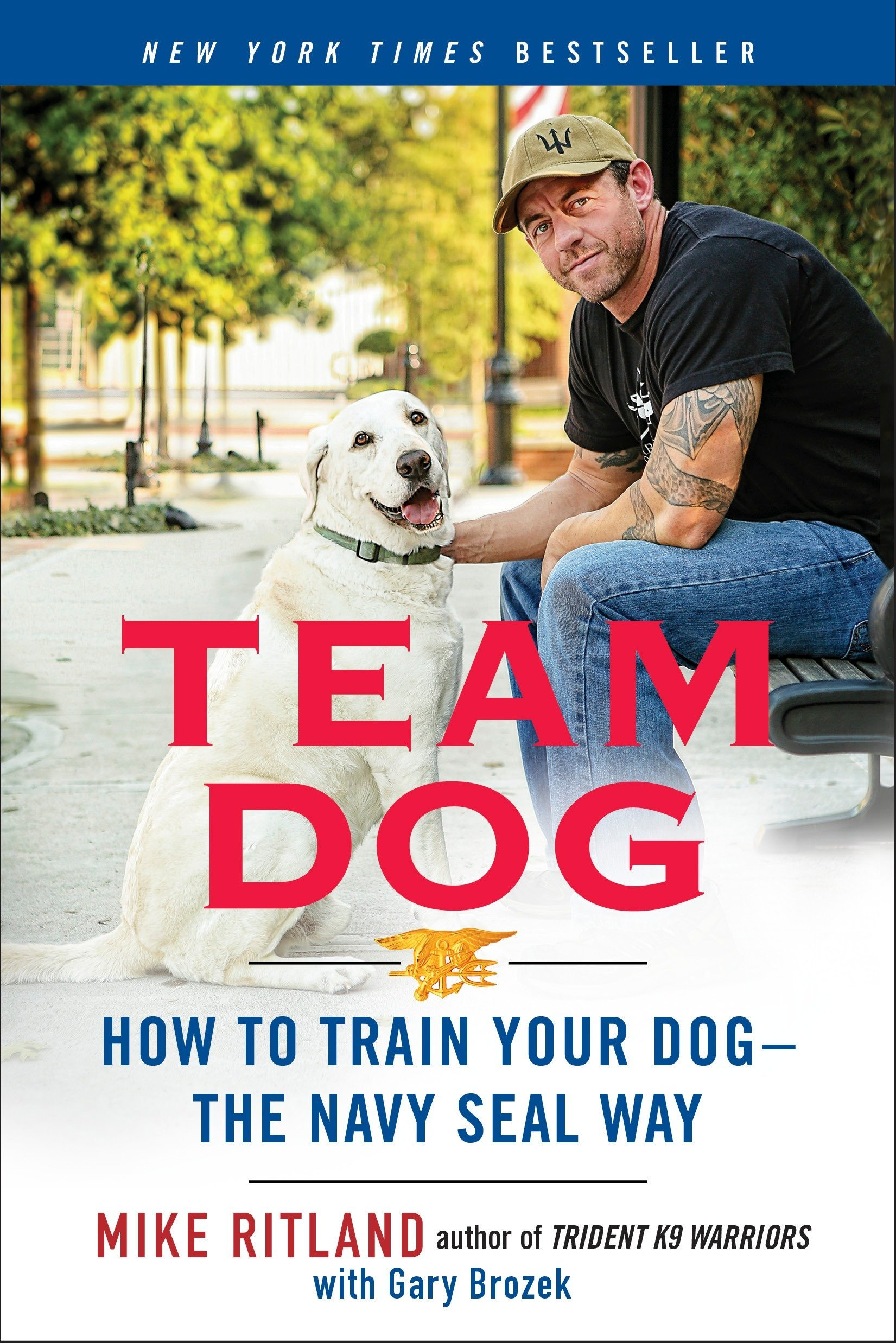 Team Dog: How to Train Your Dog--the Navy SEAL Way by G.P. Putnam's Sons