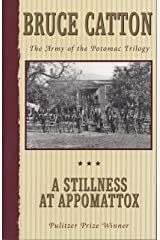 A Stillness at Appomattox: The Army of the Potomac Trilogy Kindle Edition