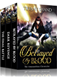 The Amaranthine Chronicles Complete Series: Urban Fantasy Box Set: Betrayed By Blood, Dark Revenge, The Final Battle