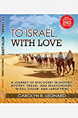To Israel, With Love, 2nd edition (E-book): A Journey of Discovery in History Mystery, Travel, and Relationships ... in full color and large print. Kindle Edition