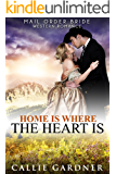 Mail Order Bride: Home Is Where the Heart Is: Sweet, Clean, Inspirational Western Historical Romance