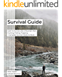 Survival Guide: Learn to Survive Like a Mountain Man: Hunting, Fishing, Trapping + Complete Survival Medicine Book
