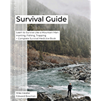 Survival Guide: Learn to Survive Like a Mountain Man: Hunting, Fishing, Trapping + Complete Survival Medicine Book (English Edition)
