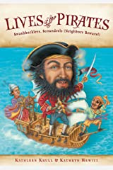 Lives of the Pirates: Swashbucklers, Scoundrels (Neighbors Beware!) (Lives of . . .) Kindle Edition