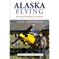 Alaska Flying: Surviving Incidents & Accidents