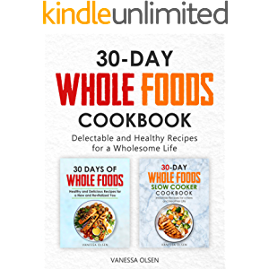 30-Day Whole Foods Cookbook: Delectable and Healthy Recipes for a Wholesome Life