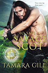 To Save a Savage Scot (A Time Traveler's Highland Love Book 2) Kindle Edition