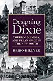 Designing Dixie: Tourism, Memory, and Urban Space in the New South (The American South Series)