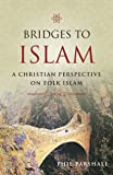 Bridges to Islam: A Christian Perspective on Folk Islam