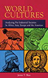 World Cultures: Analyzing Pre-Industrial Societies In Africa, Asia, Europe, And the Americas (English Edition)