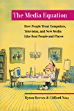 The Media Equation: How People Treat Computers, Television, and New Media Like Real People and Places (CSLI Lecture Notes S)