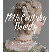 The American Duchess Guide to 18th Century Beauty: 40 Projects for Period-Accurate Hairstyles, Makeup and Accessories (English Edition)