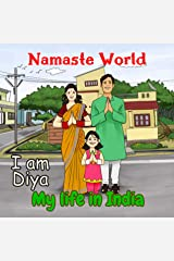 Namaste World. I am Diya. My life in India: (Multiculturalism for Children: Introduction to Global Diversity, Cultures and Customs) (India for kids Book 1) (English Edition) Edición Kindle