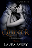 QUIVER, BOOK NINE (A DARK ROMANCE)