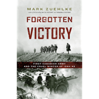 Forgotten Victory: First Canadian Army and the Cruel Winter of 1944-45 (English Edition)