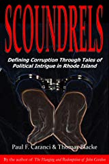Scoundrels: Defining Corruption Through Tales of Political Intrigue in Rhode Island Kindle Edition