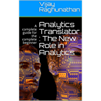 Analytics Translator : The New Role in Analytics: A complete guide for the complete beginner (English Edition)