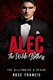 Alec: The Wilde Brothers (The Billionaire's Desire Book 1)