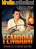 Femdom: Transforming Him Into My Sissy Maid (Femdom, Femdom Erotica, BDSM, BDSM Erotica Book 2)
