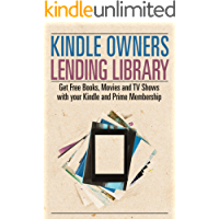 Kindle Owners Lending Library: Get Free Books, Movies and TV Shows with your Kindle and Prime Membership (Kindle Owners Lending Library & Prime)