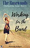 Working for the Band (The Rosewoods Rock Star Series Book 3)