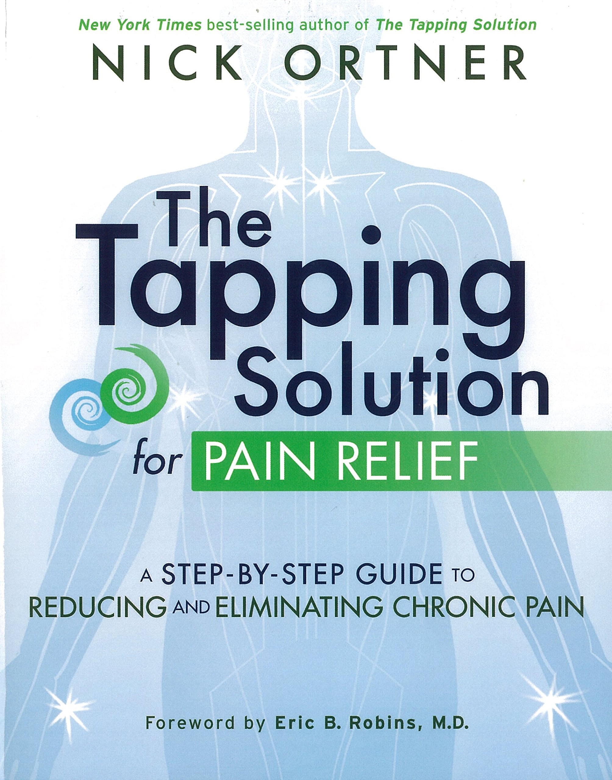 The Tapping Solution for Pain Relief: A Step-by-Step Guide to Reducing and Eliminating Chronic Pain Paperback – September 6, 2016 Nick Ortner Hay House Inc. 1401945252 Pain Management