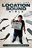 The Location Sound Bible: How to Record