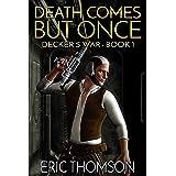 Death Comes But Once (Decker's War Book 1)