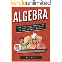 Algebra: 100 Fully Solved Equations To Explain Everything You Need To Know To Master Algebra! (Content Guide Included Book 1) (English Edition)