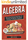 Algebra: 100 Fully Solved Equations To Explain Everything You Need To Know To Master Algebra! (Content Guide Included…