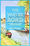 The Water Road: A Narrowboat Odyssey Through England: An Odyssey by Narrowboat Through England's Waterways