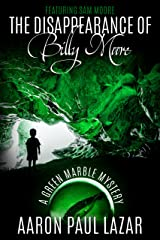 The Disappearance of Billy Moore (Green Marble Mysteries, featuring Sam Moore Book 1) Kindle Edition