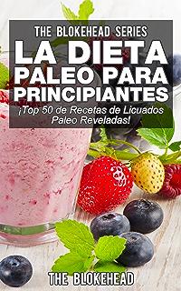 La Dieta Paleo Para Principiantes ¡Top 50 de Recetas de Licuados Paleo Reveladas! (