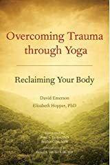 Overcoming Trauma through Yoga: Reclaiming Your Body Paperback