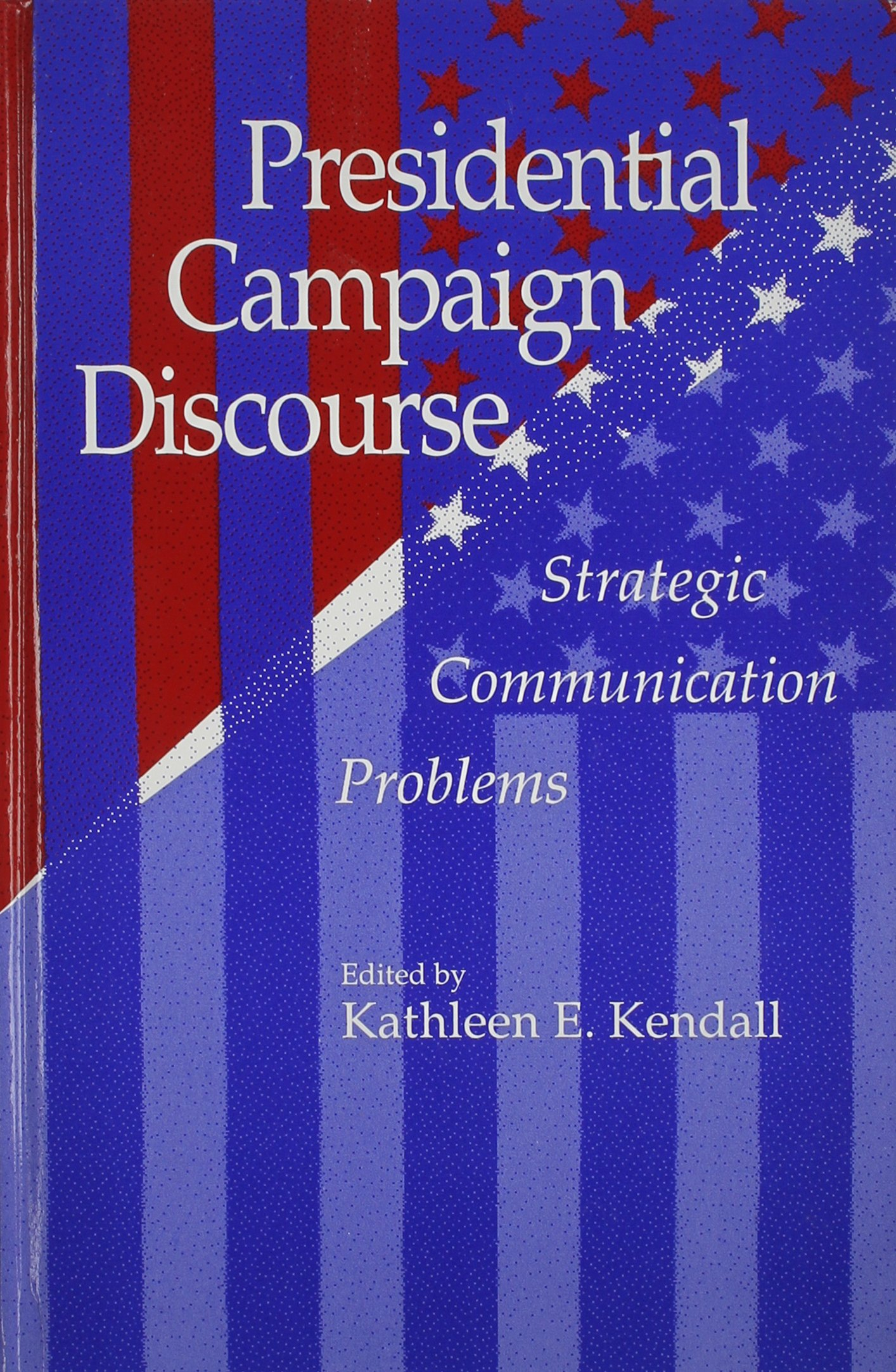 Presidential Campaign Discourse: Strategic Communication Problems (Suny Series in Human Communication Processes)